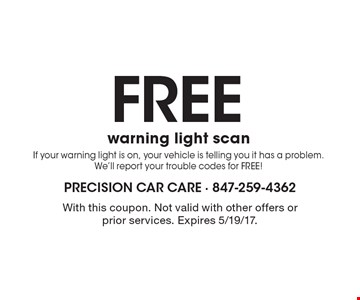 Free warning light scan. If your warning light is on, your vehicle is telling you it has a problem. We'll report your trouble codes for FREE! With this coupon. Not valid with other offers or prior services. Expires 5/19/17.