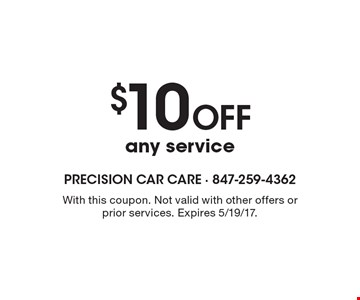 $10 off any service. With this coupon. Not valid with other offers or prior services. Expires 5/19/17.