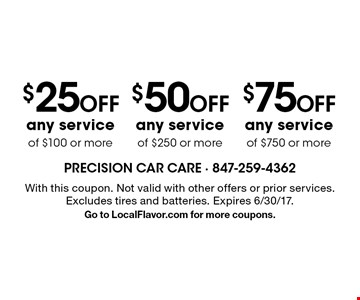 $75 Off any service of $750 or more OR $50 Off any service of $250 or more OR $25 Off any service of $100 or more. With this coupon. Not valid with other offers or prior services. Excludes tires and batteries. Expires 6/30/17. Go to LocalFlavor.com for more coupons.
