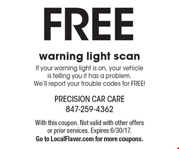 Free warning light scan If your warning light is on, your vehicle is telling you it has a problem. We'll report your trouble codes for FREE!. With this coupon. Not valid with other offers or prior services. Expires 6/30/17.Go to LocalFlavor.com for more coupons.