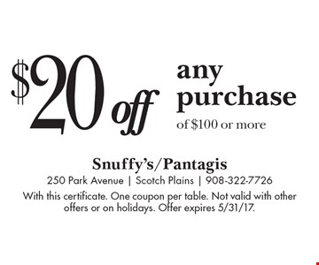 $20 off any purchase of $100 or more. With this certificate. One coupon per table. Not valid with other offers or on holidays. Offer expires 5/31/17.