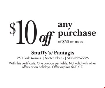 $10 off any purchase of $50 or more. With this certificate. One coupon per table. Not valid with other offers or on holidays. Offer expires 5/31/17.