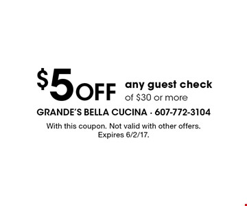 $5 Off any guest check of $30 or more. With this coupon. Not valid with other offers. Expires 6/2/17.
