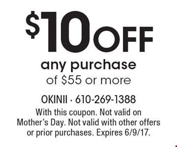 $10 off any purchase of $55 or more. With this coupon. Not valid on Mother's Day. Not valid with other offers or prior purchases. Expires 6/9/17.