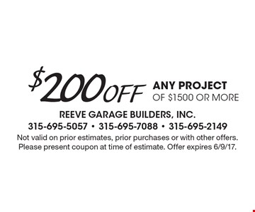 $200 Off any project of $1500 or more. Not valid on prior estimates, prior purchases or with other offers. Please present coupon at time of estimate. Offer expires 6/9/17.
