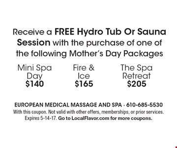 Receive a FREE Hydro Tub Or Sauna Session with the purchase of one of the following Mother's Day Packages Mini Spa Day $140 Fire & Ice $165 The Spa Retreat $205. With this coupon. Not valid with other offers, memberships, or prior services.  Expires 5-14-17. Go to LocalFlavor.com for more coupons.