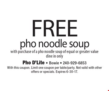 FREE pho noodle soup with purchase of a pho noodle soup of equal or greater value. Dine in only. With this coupon. Limit one coupon per table/party. Not valid with other offers or specials. Expires 6-30-17.