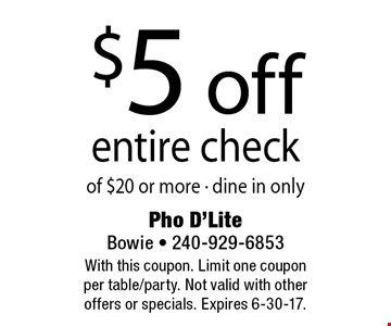 $5 off entire check of $20 or more. Dine in only. With this coupon. Limit one coupon per table/party. Not valid with other offers or specials. Expires 6-30-17.