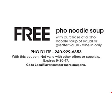 FREE pho noodle soup with purchase of a pho noodle soup of equal or greater value - dine in only. With this coupon. Not valid with other offers or specials. Expires 9-30-17. Go to LocalFlavor.com for more coupons.