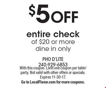 $5 OFF. Entire check of $20 or more. Dine in only. With this coupon. Limit one coupon per table/party. Not valid with other offers or specials. Expires 11-30-17. Go to LocalFlavor.com for more coupons.