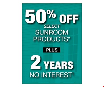 50% off select sunroom products plus 2 years no interest