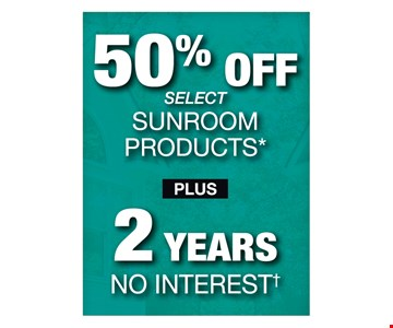 50% Off Select Sunroom Products
