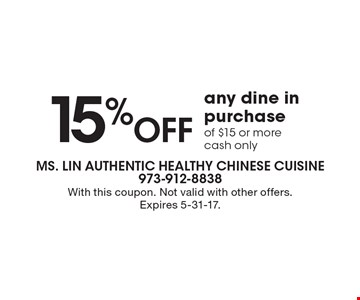 15%Off any dine in purchase of $15 or more cash only. With this coupon. Not valid with other offers. Expires 5-31-17.