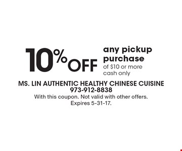 10%Off any pickup purchase of $10 or more cash only. With this coupon. Not valid with other offers. Expires 5-31-17.
