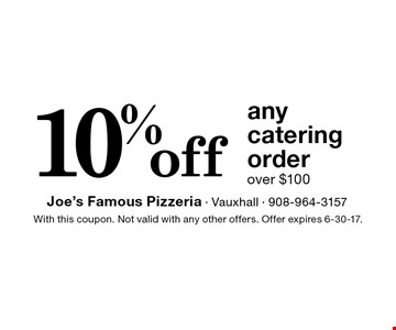 10% off any catering order over $100. With this coupon. Not valid with any other offers. Offer expires 6-30-17.