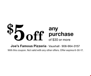 $5 off any purchase of $30 or more. With this coupon. Not valid with any other offers. Offer expires 6-30-17.