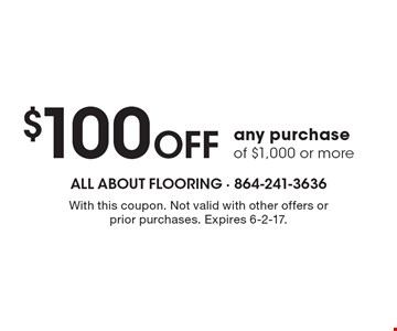$100 OFF any purchase of $1,000 or more. With this coupon. Not valid with other offers or prior purchases. Expires 6-2-17.
