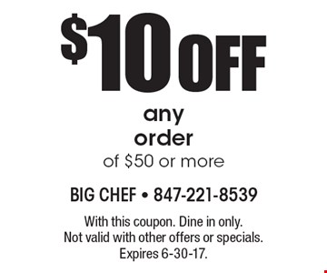 $10 OFF any order of $50 or more. With this coupon. Dine in only. Not valid with other offers or specials. Expires 6-30-17.
