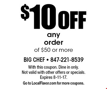 $10 OFF any order of $50 or more. With this coupon. Dine in only. Not valid with other offers or specials. Expires 8-11-17. Go to LocalFlavor.com for more coupons.