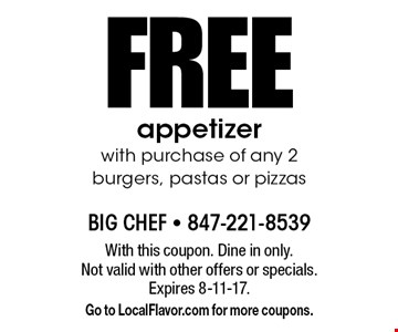 FREE appetizer with purchase of any 2 burgers, pastas or pizzas. With this coupon. Dine in only. Not valid with other offers or specials. Expires 8-11-17. Go to LocalFlavor.com for more coupons.