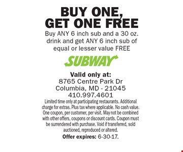 Free 6 inch sub. Buy ANY 6 inch sub and a 30 oz. drink and get ANY 6 inch sub of equal or lesser value FREE. Limited time only at participating restaurants. Additional charge for extras. Plus tax where applicable. No cash value. One coupon, per customer, per visit. May not be combined with other offers, coupons or discount cards. Coupon must be surrendered with purchase. Void if transferred, sold auctioned, reproduced or altered.Offer expires: 6-30-17.