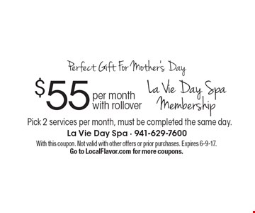 Perfect Gift For Mother's Day. La Vie Day Spa Membership $55 per month with rollover. Pick 2 services per month, must be completed the same day. With this coupon. Not valid with other offers or prior purchases. Expires 6-9-17. Go to LocalFlavor.com for more coupons.