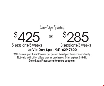 Cavi-Lipo Series. $425 for 5 sessions/5 weeks OR $285 for 3 sessions/3 weeks. With this coupon. Limit 2 series per person. Must purchase consecutively. Not valid with other offers or prior purchases. Offer expires 6-9-17. Go to LocalFlavor.com for more coupons.
