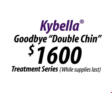 Kybella goodbye Double chin $1600 treatment series