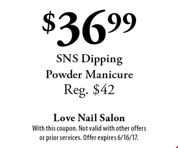 $36.99 SNS Dipping Powder Manicure. Reg. $42. With this coupon. Not valid with other offers or prior services. Offer expires 6/16/17.