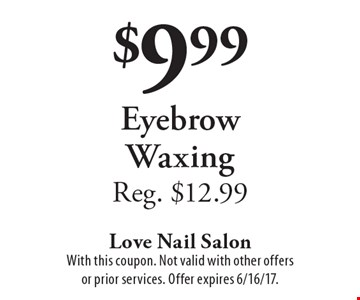 $9.99 Eyebrow Waxing. Reg. $12.99. With this coupon. Not valid with other offers or prior services. Offer expires 6/16/17.