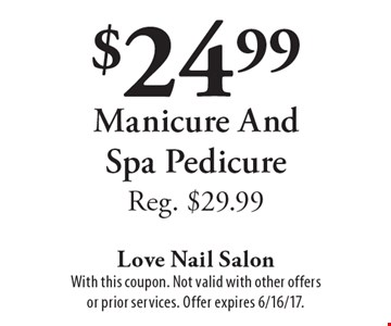$24.99 Manicure And Spa Pedicure. Reg. $29.99. With this coupon. Not valid with other offers or prior services. Offer expires 6/16/17.