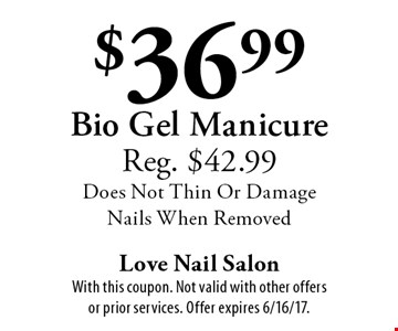 $36.99 Bio Gel Manicure. Reg. $42.99. Does Not Thin Or Damage Nails When Removed. With this coupon. Not valid with other offers or prior services. Offer expires 6/16/17.