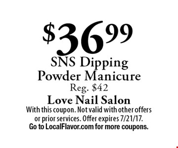 $36.99 SNS Dipping Powder Manicure. Reg. $42. With this coupon. Not valid with other offers or prior services. Offer expires 7/21/17. Go to LocalFlavor.com for more coupons.