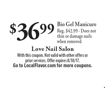 $36.99 Bio Gel Manicure. Reg. $42.99. Does not thin or damage nails when removed. With this coupon. Not valid with other offers or prior services. Offer expires 8/18/17. Go to LocalFlavor.com for more coupons.