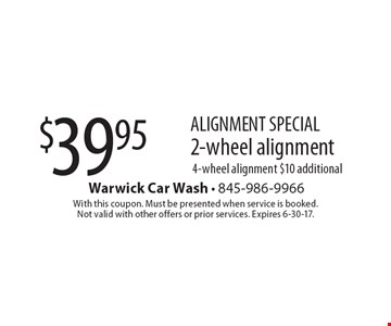 ALIGNMENT SPECIAL $39.95 2-wheel alignment, 4-wheel alignment $10 additional. With this coupon. Must be presented when service is booked. Not valid with other offers or prior services. Expires 6-30-17.