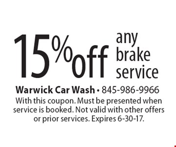 15% off any brake service. With this coupon. Must be presented when service is booked. Not valid with other offers or prior services. Expires 6-30-17.
