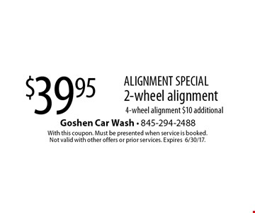 ALIGNMENT SPECIAL - $39.95 2-wheel alignment. 4-wheel alignment $10 additional. With this coupon. Must be presented when service is booked. Not valid with other offers or prior services. Expires 6/30/17.