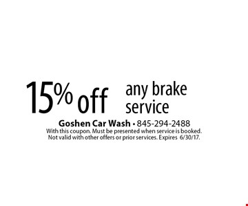 15% off any brake service. With this coupon. Must be presented when service is booked. Not valid with other offers or prior services. Expires 6/30/17.