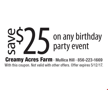 Save $25 on any birthday party event. With this coupon. Not valid with other offers. Offer expires 5/12/17.