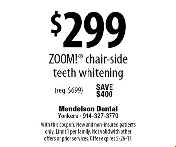 $299 ZOOM! chair-side teeth whitening (reg. $699). With this coupon. New and non-insured patients only. Limit 1 per family. Not valid with other offers or prior services. Offer expires 5-26-17.