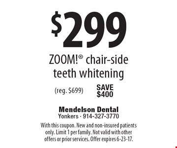 $299 ZOOM! chair-side teeth whitening (Reg. $699). With this coupon. New and non-insured patients only. Limit 1 per family. Not valid with other offers or prior services. Offer expires 6-23-17.