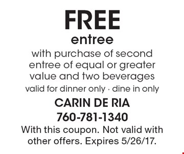 FREE entree with purchase of second entree of equal or greater value and two beverages valid for dinner only - dine in only. With this coupon. Not valid with other offers. Expires 5/26/17.