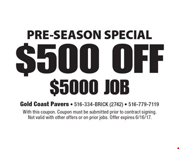 PRE-SEASON SPECIAL. $500 OFF $5000 job. With this coupon. Coupon must be submitted prior to contract signing. Not valid with other offers or on prior jobs. Offer expires 6/16/17.