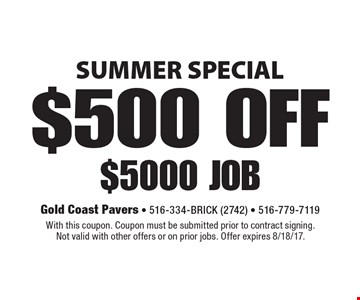 SUMMER SPECIAL $500 OFF $5000 job. With this coupon. Coupon must be submitted prior to contract signing. Not valid with other offers or on prior jobs. Offer expires 8/18/17.