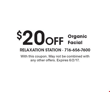 $20 Off Organic Facial. With this coupon. May not be combined with any other offers. Expires 6/2/17.