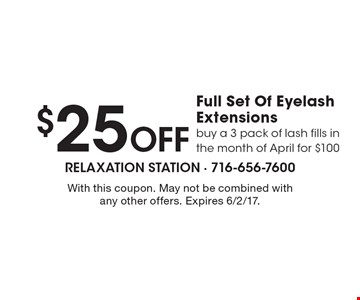 $25 Off Full Set Of Eyelash Extensions. Buy a 3 pack of lash fills in the month of April for $100. With this coupon. May not be combined with any other offers. Expires 6/2/17.