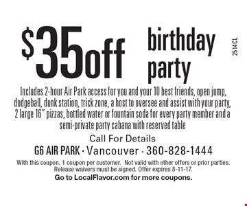 $35 off birthday party. With this coupon. 1 coupon per customer.Not valid with other offers or prior parties. Release waivers must be signed. Offer expires 8-11-17. Go to LocalFlavor.com for more coupons.