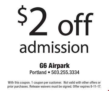$2 off admission. With this coupon. 1 coupon per customer. Not valid with other offers or prior purchases. Release waivers must be signed. Offer expires 8-11-17.
