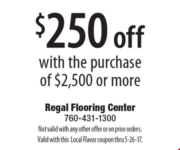 $250 off with the purchase of $2,500 or more. Not valid with any other offer or on prior orders. Valid with this Local Flavor coupon thru 5-26-17.