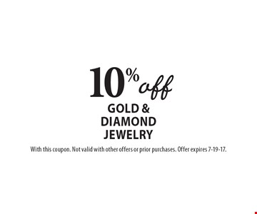 10% off gold & diamond jewelry. With this coupon. Not valid with other offers or prior purchases. Offer expires 7-19-17.